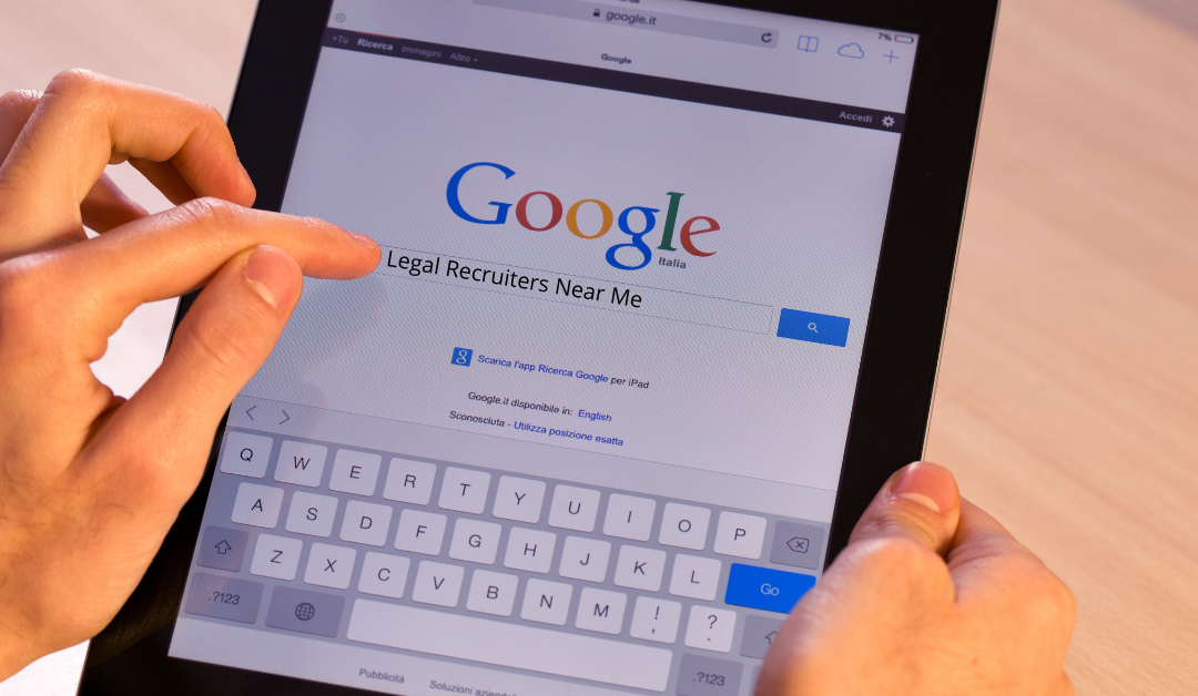 "Search ""Legal Recruiters Near Me"" – Not So Fast"